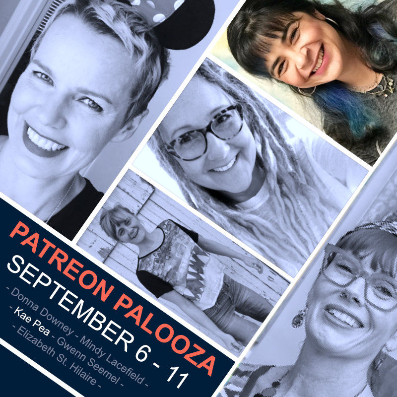 Patreon Palooza showcasing the work of Donna Downey, Mindy Lacefield, Kae Pea, Elizabeth St. Hilaire, and Gwenn Seemel